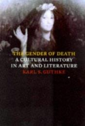 book cover of The Gender of Death: A Cultural History in Art and Literature by Karl S. Guthke