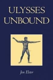 book cover of Ulysses Unbound: Studies in Rationality, Precommitment, and Constraints by Jon Elster