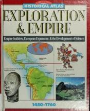 book cover of Exploration & Empire: Empire-Builders, European Expansion & the Development of Science (Historical Atlas) by Ann Kramer