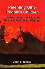 book cover of Parenting Other People's Children: Understanding And Repairing Reactive Attachment Disorder by John L. Stoller
