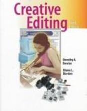 book cover of Creative Editing (with InfoTrac ) (Wadsworth Series in Mass Communication and Journalism) by Dorothy A. Bowles