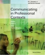 book cover of Communicating in Professional Contexts: Skills, Ethics, and Technologies (with CD-ROM, SpeechBuilder Express™,and InfoTrac®) (Wadsworth Series in Communication Studies) by Jr. Goodall, H. L.