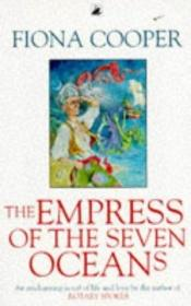 book cover of The Empress of the Seven Oceans by Fiona Cooper