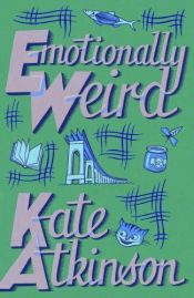 book cover of Emotionally Weird by Kate Atkinson