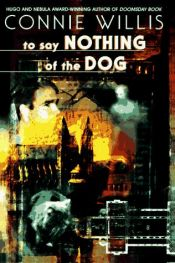 book cover of To Say Nothing of the Dog by Connie Willis