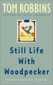 book cover of Still Life with Woodpecker by Tom Robbins