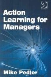 book cover of Action learning for managers by Mike Pedler