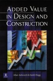 book cover of Added Value in Design and Construction by Allan Ashworth
