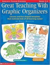book cover of Great Teaching with Graphic Organizers: Lessons and Fun-Shaped Templates That Motivate Kids of All Learning Styles (Scholastic Teaching Strategies) by Patti Drapeau