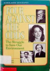 book cover of Four Against The Odds: The Struggle To Save Our Environment (Scholastic Biography) by Stephen Krensky