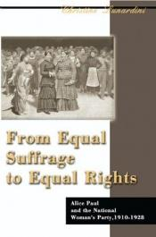book cover of From equal suffrage to equal rights : Alice Paul and the National Woman's Party, 1910-1928 by Christine A. Lunardini