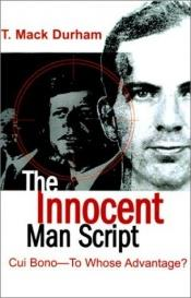 book cover of The Innocent Man Script: Cui Bono-To Whose Advantage? by T. Mack Durham