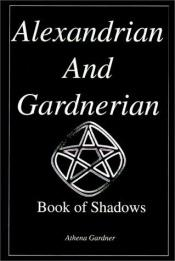book cover of Alexandrian and Gardnerian Book of Shadows by Athena Gardner