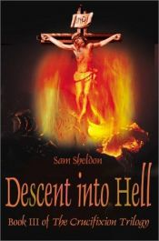 book cover of Descent Into Hell (Crucifixion Trilogy) by Sam Sheldon