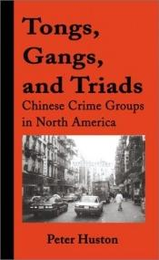 book cover of Tongs, Gangs, and Triads: Chinese Crime Groups in North America by Peter Huston