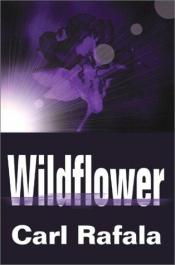 book cover of Wildflower by Carl Rafala