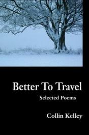 book cover of Better To Travel: Selected Poems by Collin Kelley