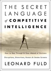 book cover of The secret language of competitive intelligence : how to see through and stay ahead of business disruptions, distortions by Leonard Fuld