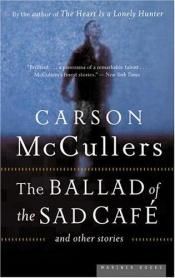 book cover of The Ballad of the Sad Cafe: Wunderkind; The Jockey; Madame Zilensky and the King of Finland; The Sojourner; A Domestic Dilemma; A Tree, A Rock, A Cloud by Carson McCullers