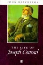 book cover of The Life of Joseph Conrad: A Critical Biography (Blackwell Critical Biographies) by John Batchelor