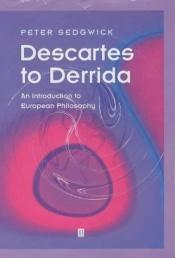 book cover of Descartes to Derrida: An Introduction to European Philosophy by Peter R, Sedgwick