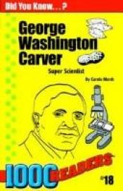 book cover of George Washington Carver: Super Scientist by Carole Marsh