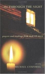 book cover of All through the night : prayers and readings from dusk till dawn by Michael Counsell