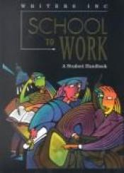 book cover of Great Source School to Work: Student Handbook Grades 9 - 12 (Write Source 2000 Revision) by author not known to readgeek yet