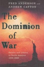 book cover of The Dominion Of War: Empire and Liberty in North America, 1500-2000 by Fred Anderson