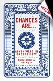 book cover of Chances Are . . .: **Adventures in Probability by Michael Kaplan