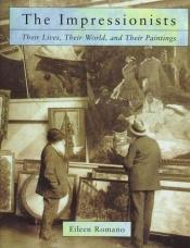 book cover of The Impressionists: Their Lives and Worlds by Eileen Romano