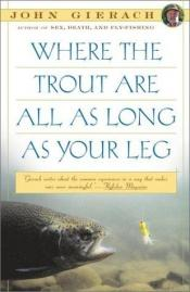 book cover of Where the trout are all as long as your leg by John Gierach
