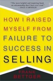 book cover of How I Raised Myself From Failure to Success in Selling 1992 Fireside paperback by Frank Bettger