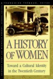 book cover of A History of Women in the West, Volume V: Toward a Cultural Identity in the Twentieth Century (History of Women in the W by Georges Duby|Michelle Perrot
