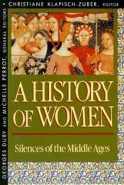 book cover of A History of Women in the West, Volume II : Silences of the Middle Ages (History of Women in the West) by Georges Duby|Michelle Perrot