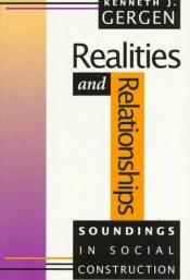 book cover of Realities and Relationships: Soundings in Social Construction by Kenneth J Gergen
