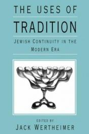 book cover of The Uses of Tradition: Jewish Continuity in the Modern Era (The Jewish Theological Seminary) by author not known to readgeek yet
