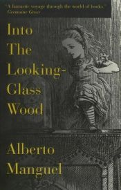 book cover of Into the looking-glass wood by Alberto Manguel