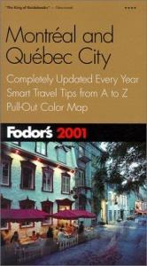 book cover of Fodor's Montreal and Quebec City 2001: Completely Updated Every Year, Smart Travel Tips from A to Z, Pull-Out Color Map (Fodor's Gold Guides) by Fodor's