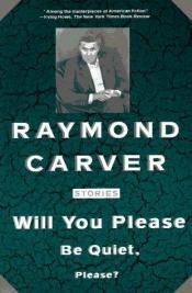 book cover of Will You Please Be Quiet, Please? Stories by Raymond Carver
