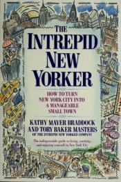 book cover of The intrepid New Yorker : a guide to turning New York City into a manageable small town by Kathy Mayer Braddock
