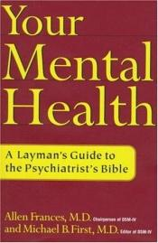 book cover of Your Mental Health: A Layman's Guide to the Psychiatrist's Bible by Allen Frances