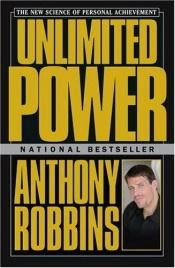 book cover of Unlimited Power the way to peak personal achievement by Anthony Robbins