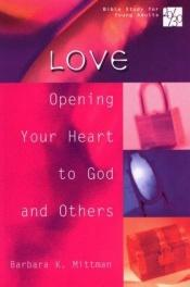 book cover of Love: Opening Your Heart to God and Others (Bible Study for Young Adults 20 by Barbara K. Mittman