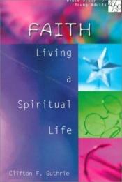 book cover of Faith: Living a Spiritual Life (20 by Clifton F. Guthrie