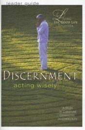 book cover of Discernment: Acting Wisely (Leaders Guide) by Helen R. Neinast