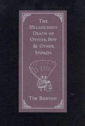 book cover of The Melancholy Death of Oyster Boy & Other Stories by Tim Burton