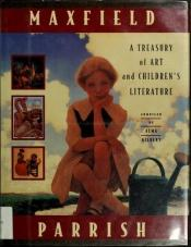 book cover of Maxfield Parrish : a treasury of art and children's literature by Alma Gilbert-Smith
