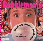book cover of Bubblemania: A Chewy History of Buble Gum by Lee Wardlaw