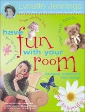 book cover of Have fun with your room : 28 cool projects for teens by Lynette Jennings